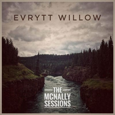 Evrytt Willow - The McNally Sessions